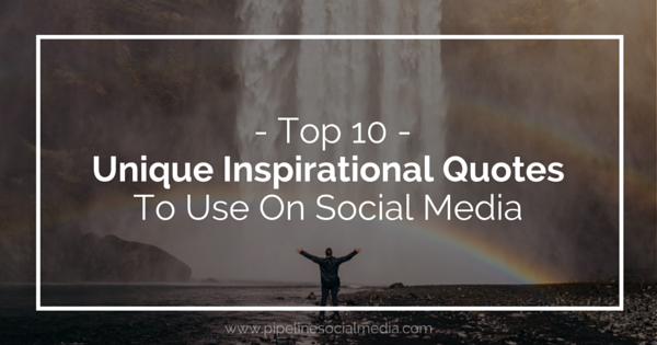 Top 60 Unique Inspirational Quotes To Use On Social Media Pipeline Magnificent Latest Unique Inspirational Quotes